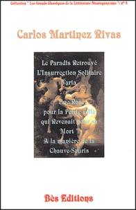 """Carlos Martinez Rivas - Le paradis retrouvé ; L'insurrection solitaire ; Varia ; """" Une rose pour la petite fille qui revint pour sa mort """" à la manière de la chauve-souris."""
