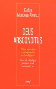 Carlos Mendoza-Alvarez - Deus absconditus - Désir, mémoire et imagination eschatologique - Essai de théologie fondamentale postmoderne.