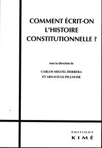 Carlos Miguel Herrera et Arnaud Le Pillouer - Comment écrit-on l'histoire constitutionnelle ?.