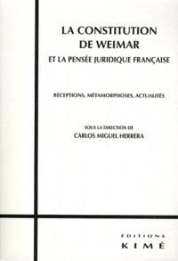 Carlos Miguel Herrera - La Constitution de Weimar et la pensée juridique française - Réceptions, métamorphoses, actualités.