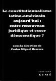 Carlos Miguel Herrera - Le constitutionnalisme latino-américain aujourd'hui : entre renouveau juridique et essor démocratique ?.