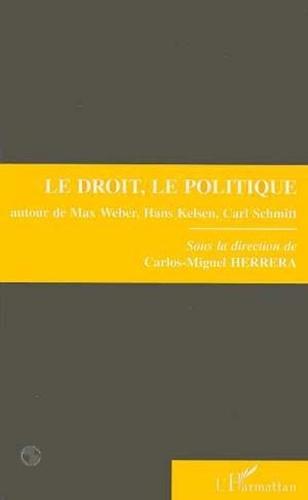 Carlos Miguel Herrera - Le droit, le politique - Autour de Max Weber, Hans Kelsen, Carl Schmitt, colloque, [Nanterre, 8 et 9 avril 1993].