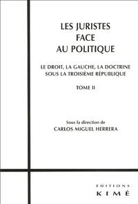 Carlos Miguel Herrera - Les juristes face au politique - Tome 2, Le droit, la gauche, la doctrine sous la IIIe République.
