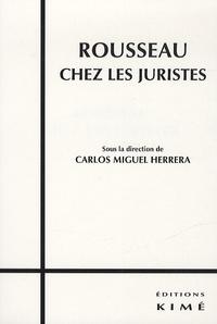 Carlos Miguel Herrera - Rousseau chez les juristes - Histoire d'une référence philosophico-politique dans la pensée juridique.