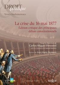 Carlos Miguel Pimentel - La crise du 16 mai 1877 - Edition critique des principaux débats consitutionnels.