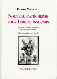 Carlos Monsivais - Nouveau catéchisme pour Indiens insoumis.