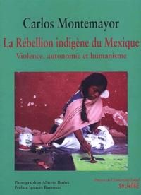 Carlos Montemayor - La rébellion indigène du Mexique. - Violence, autonomie et humanisme.