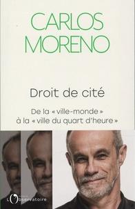 """Carlos Moreno - Droit de cité - De la """"ville-monde"""" à la """"ville du quart d'heure""""."""
