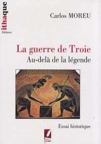 Carlos Moreu - La guerre de Troie - Au-delà de la légende.
