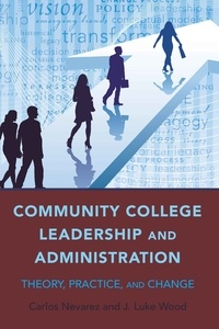 Carlos Nevarez et Luke j. Wood - Community College Leadership and Administration - Theory, Practice, and Change.