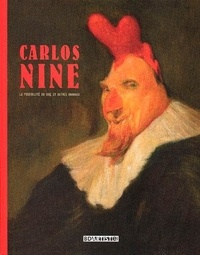 Carlos Nine - La possibilité du coq, et autres animaux.