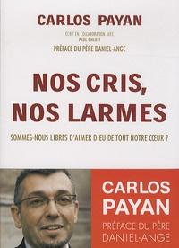 Carlos Payan - Nos cris, nos larmes - Sommes-nous libres d'aimer Dieu de tout notre coeur ?.