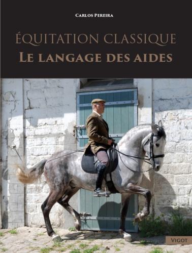 Carlos Pereira - Equitation classique - Le langage des aides.