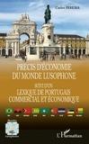 Carlos Pereira - Précis d'économie du monde lusophone - Suivi d'un Lexique de portugais commercial et économique - Portugal, Brésil, Angola, Mozambique, Cap-Vert, Guinée-Bissau, Sao Tomé e Principe, Timor oriental, Macau.