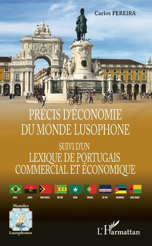 Précis d'économie du monde lusophone. Suivi d'un Lexique de portugais commercial et économique - Portugal, Brésil, Angola, Mozambique, Cap-Vert, Guinée-Bissau, Sao Tomé e Principe, Timor oriental, Macau