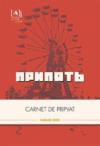 Carlos Rios - Carnet de Pripyat.