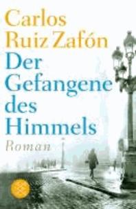 Carlos Ruiz Zafón - Der Gefangene des Himmels.
