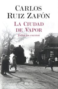 Carlos Ruiz Zafon - La Ciudad de Vapor - Todos los cuentos.