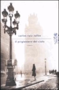 Carlos Ruiz Zafón - Prigioniero del cielo.