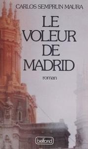 Carlos Semprun Maura - Le Voleur de Madrid.