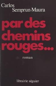 Carlos Semprun Maura - Par des chemins rouges.