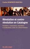 Carlos Semprun Maura - Révolution et contre-révolution en Catalogne - Socialistes, communistes, anarchistes et syndicalistes contre les collectivisations.