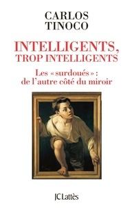 """Carlos Tinoco - Intelligents, trop intelligents - Les """"surdoués"""" : de l'autre côté du miroir."""