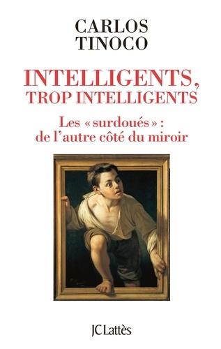 """Intelligents, trop intelligents. Les """"surdoués"""" : de l'autre côté du miroir"""