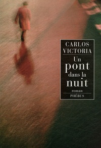 Carlos Victoria - Un pont dans la nuit.
