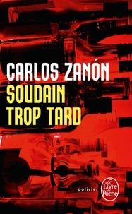 Carlos Zanon - Soudain trop tard.