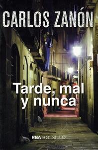 Carlos Zanon - Tarde, mal y nunca.