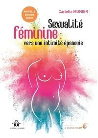 Carlotta Munier - Sexualité féminine : vers une intimité épanouie - De la relation à soi à la relation à l'autre.