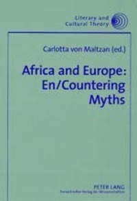 Carlotta Von maltzan - Africa and Europe: En/Countering Myths - Essays on Literature and Cultural Politics.