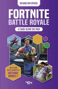 Carlton Books - Fortnite Battle royale - Le guide ultime des pros. Tout ce qu'il faut savoir pour obtenir la victoire royale !.