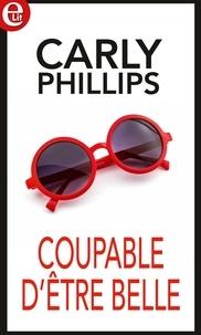 Carly Phillips - Coupable d'être belle.