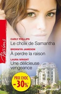 Carly Phillips et Bronwyn Jameson - Le choix de Samantha - A perdre la raison - Une délicieuse vengeance - (promotion).