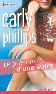 Carly Phillips - Le prénom d'une autre.