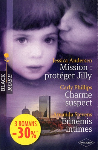 Carly Phillips - Mission : protéger Jilly ; Charme suspect ; Ennemis intimes.