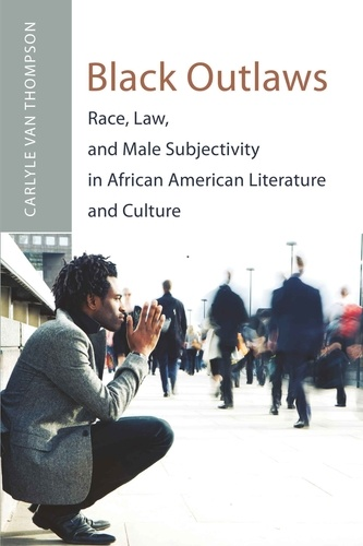 Carlyle v. Thompson - Black Outlaws - Race, Law, and Male Subjectivity in African American Literature and Culture.