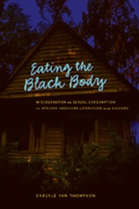 Carlyle v. Thompson - Eating the Black Body - Miscegenation as Sexual Consumption in African American Literature and Culture.