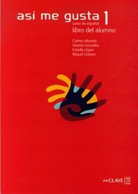 Carme Arbones et Vicenta Gonzales - Asi ma gusta 1 - Curso de espanol, Libro del alumno.