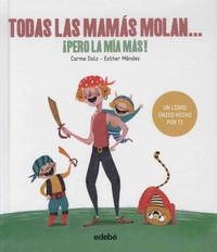 Carme Dolz et Esther Mendez - Todas las mamas molan... - Pero la mia mas!.