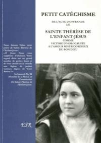 Carmel de Lisieux - Petit cathéchisme de l'acte d'offrande de Sainte Thérèse de l'enfant jésus comme victime d'Holocauste à l'maour miséricordieux du Bon Dieu.
