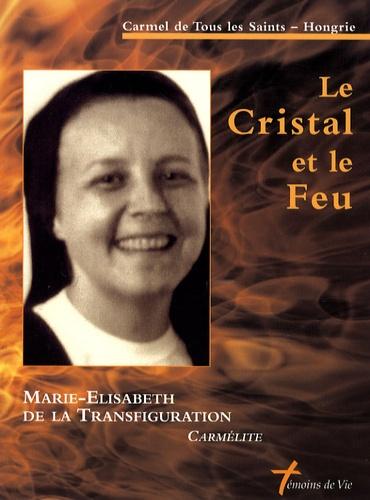 Carmel de Tous les Saints - Le Cristal et le Feu - Soeur Marie-Elisabeth de la Transfiguration, carmélite 1948-1999.