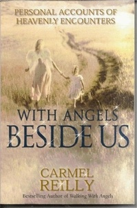 Carmel Reilly - With Angels Beside Us - Personal Accounts of Heavenly Encounters.