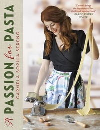 Carmela Sophia Sereno - A Passion for Pasta - Distinctive Regional Recipes from the Top to the Toe of Italy.