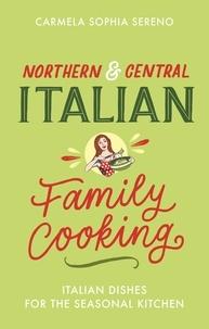 Carmela Sophia Sereno - Northern & Central Italian Family Cooking - Italian Dishes for the Seasonal Kitchen.