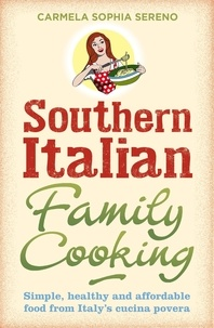 Carmela Sophia Sereno - Southern Italian Family Cooking - Simple, healthy and affordable food from Italy's cucina povera.