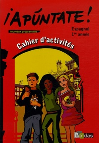 Carmen Acosta Luna et Emmanuelle Fostier - Espagnol 1re année Apuntate ! - Cahier d'activités.