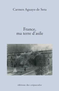 Carmen Aguayo de Sota - France, ma terre d'asile.